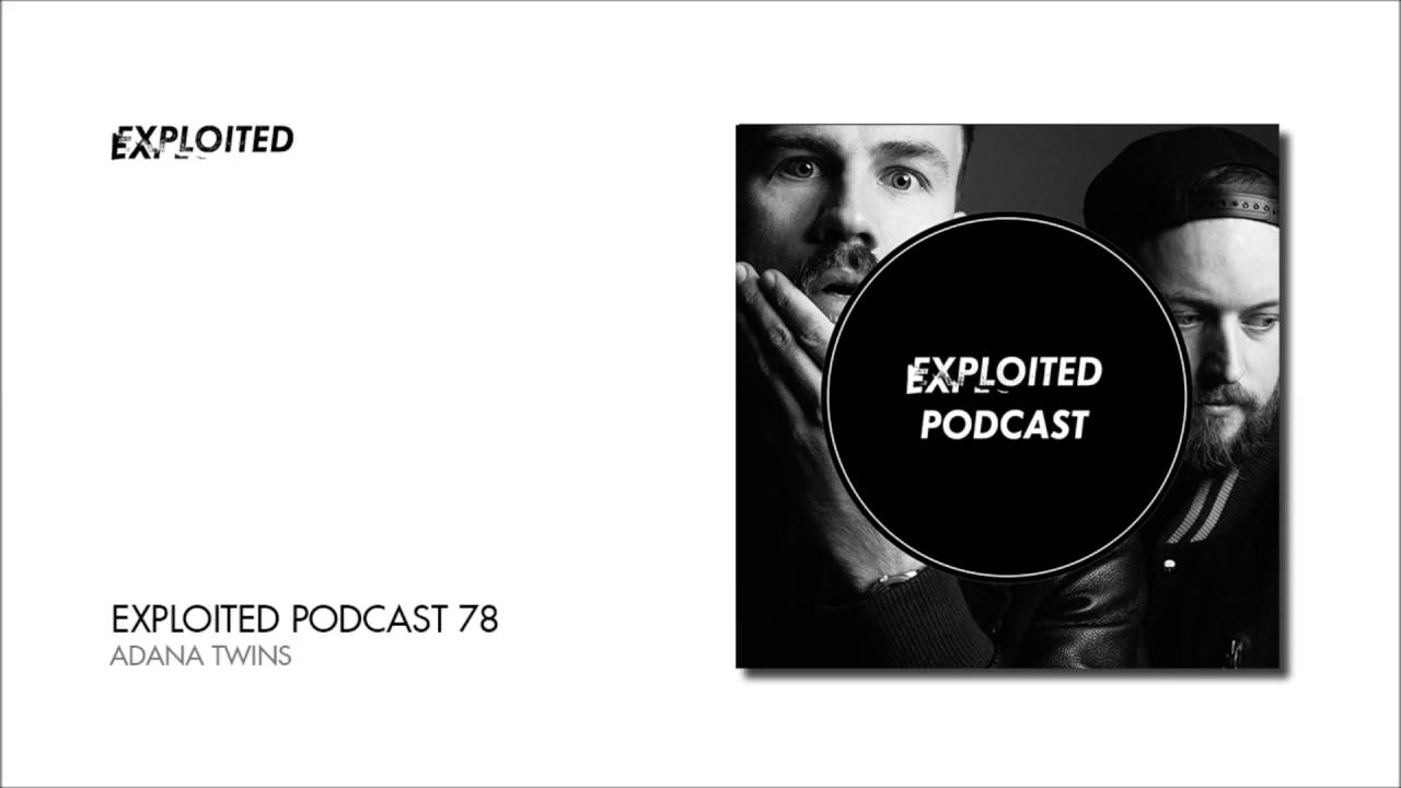 download → Adana Twins - Exploited Podcast 78 - 18-May-2016