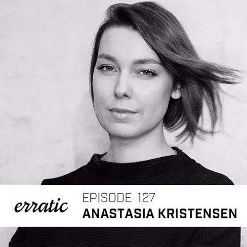 download → Anastasia Kristensen - Erratic Podcast 127 - 27-Aug-2016