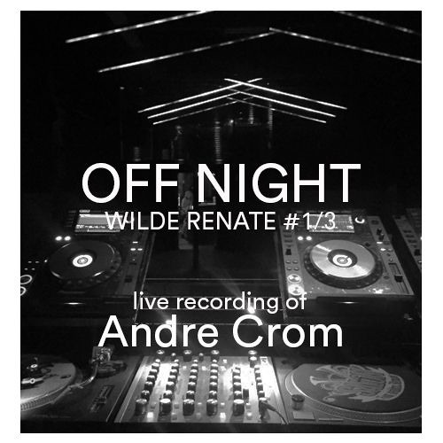 download → Andre Crom - live at OFF Night (Wilde Renate) - February 2016