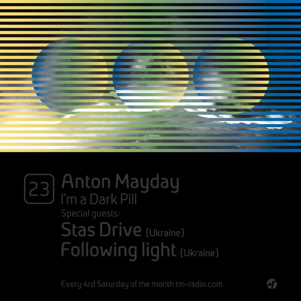 download → Anton Mayday, Following Light, Stas Drive - I'm a Dark Pill 023 on TM Radio - 24-Oct-2015