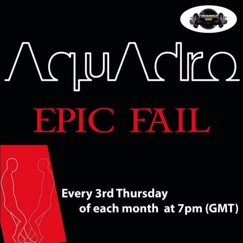 download → Aquadro - Epic Fail 052 on TM Radio - 24-Aug-2017