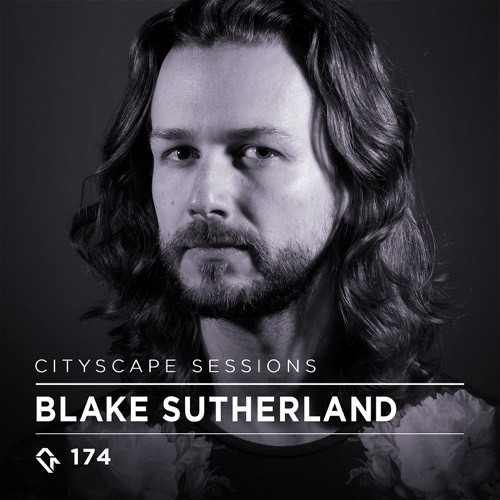 download → Blake Sutherland - Cityscape Sessions 174 - 04-Jun-2017