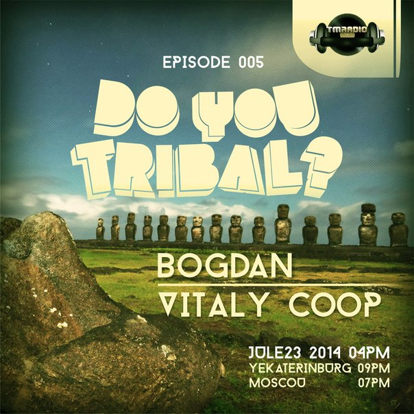 download → Bogdan - DO YOU TRIBAL? -- NEW SHOW GRAND OPENING on TM RADIO - 29-Mar-2014