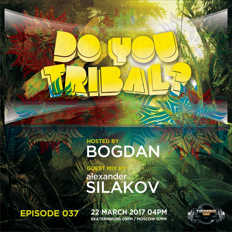 download → Bogdan, Alexander Silakov - DO YOU TRIBAL 037 on TM Radio - 22-Mar-2017