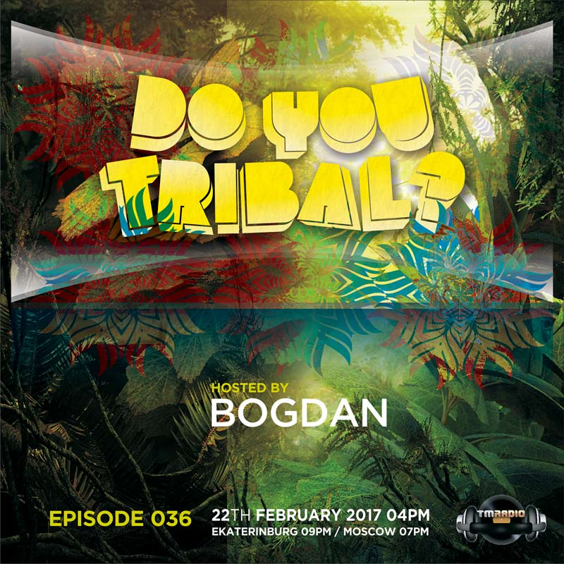 download → Bogdan - DO YOU TRIBAL 036 on TM Radio - 22-Feb-2017