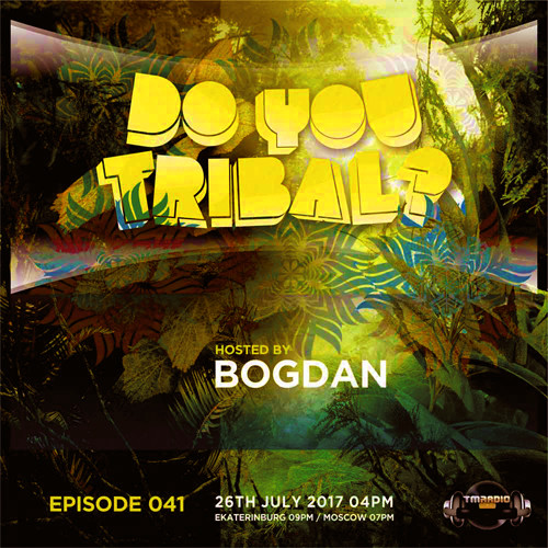 download → Bogdan - DO YOU TRIBAL Episode 41 on TM radio - 26-Jun-2017