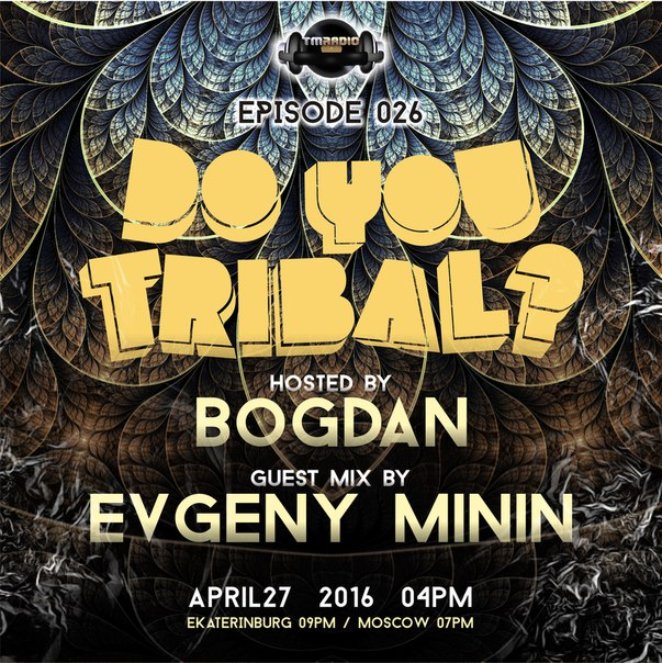 download → Bogdan, Evgeny Minin - DO YOU TRIBAL 026 on TM Radio - 27-Apr-2016