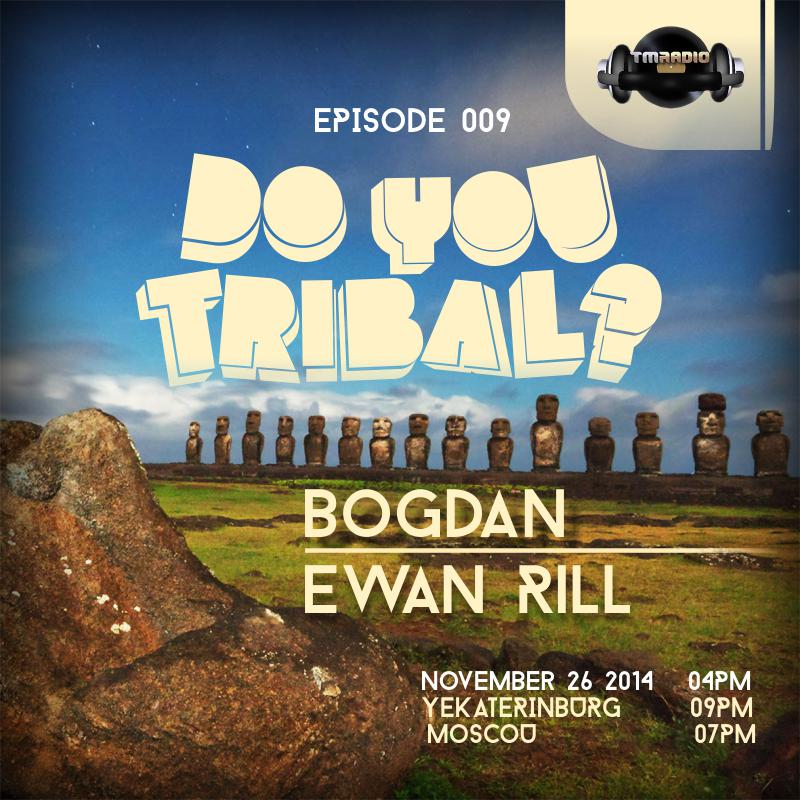 download → Bogdan, Ewan Rill - DO YOU TRIBAL 009 on TM radio - 26-Nov-2014