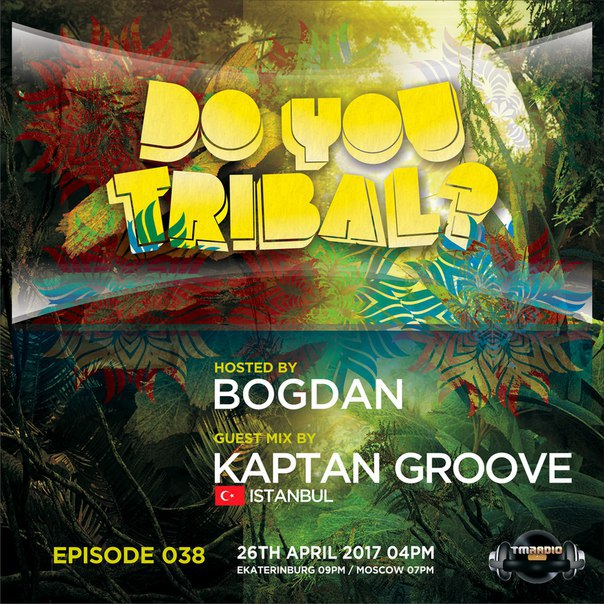 download → Bogdan, KaptanGroove - DO YOU TRIBAL episode 038 on TM Radio - 26-Apr-2017