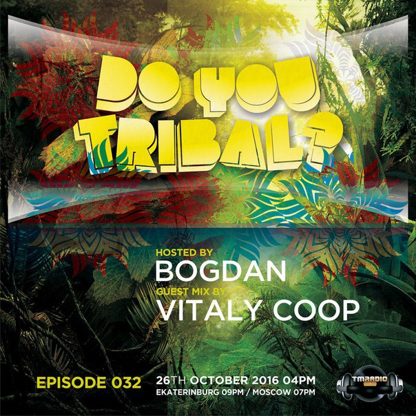 download → Bogdan, Vitaly Coop - DO YOU TRIBAL 032 on TM Radio - 26-Oct-2016