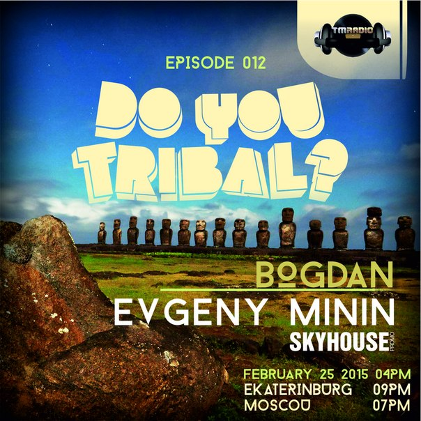 download → Bogdan, Evgeny Minin - DO YOU TRIBAL 012 on TM radio - 25-Feb-2015