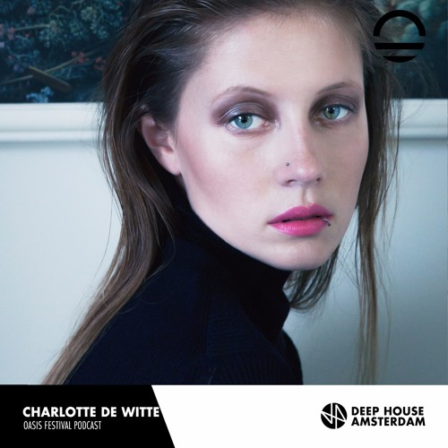 download → Charlotte de Witte - Oasis Festival Podcast - August 2017