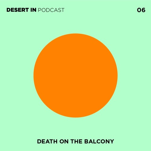 download → Death on the Balcony - Desert In Podcast 006 - 11-Dec-2020