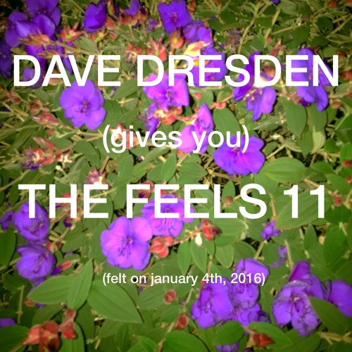 download → Dave Dresden - (gives You) THE FEELS 11 - 04-Jan-2016
