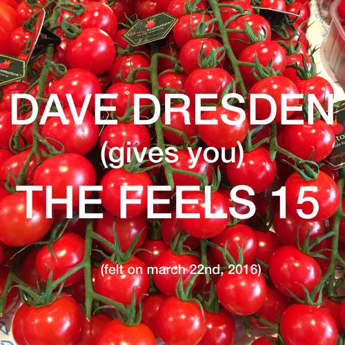 download → Dave Dresden - (gives You) THE FEELS 15 - 15-Mar-2016
