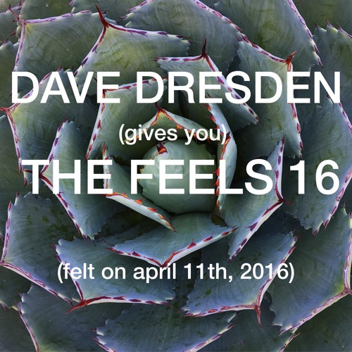 download → Dave Dresden - (gives You) THE FEELS 16 - 11-Apr-2016