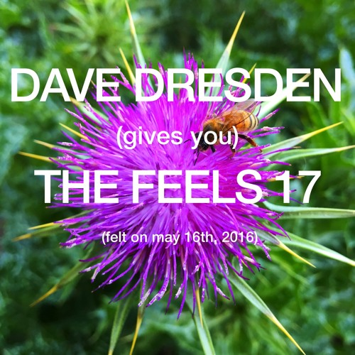 download → Dave Dresden - (gives You) THE FEELS 17 - 16-May-2016