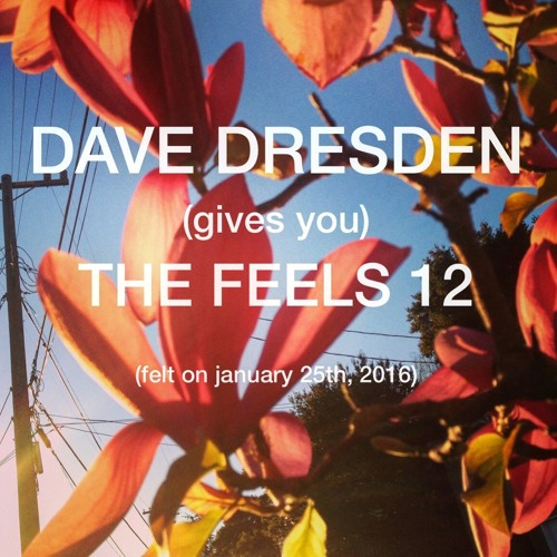 download → Dave Dresden - (gives You) THE FEELS 12 - 25-Jan-2016