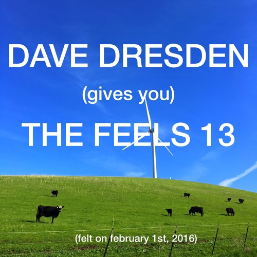 download → Dave Dresden - (gives you) THE FEELS 13 - 01-Feb-2016