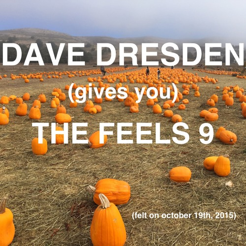 download → Dave Dresden - (gives you) THE FEELS 009 - 09-Oct-2015
