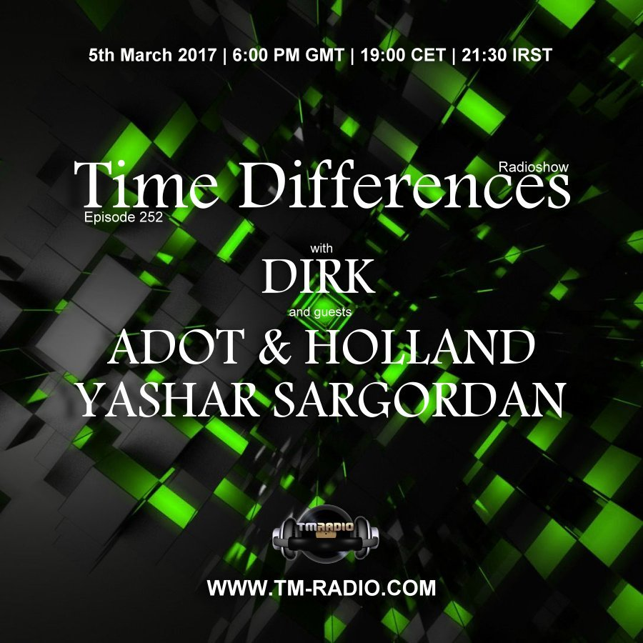 download → Dirk, Adot & Holland, Yashar Sargordan - Time Differences 252 on TM Radio - 05-Mar-2017