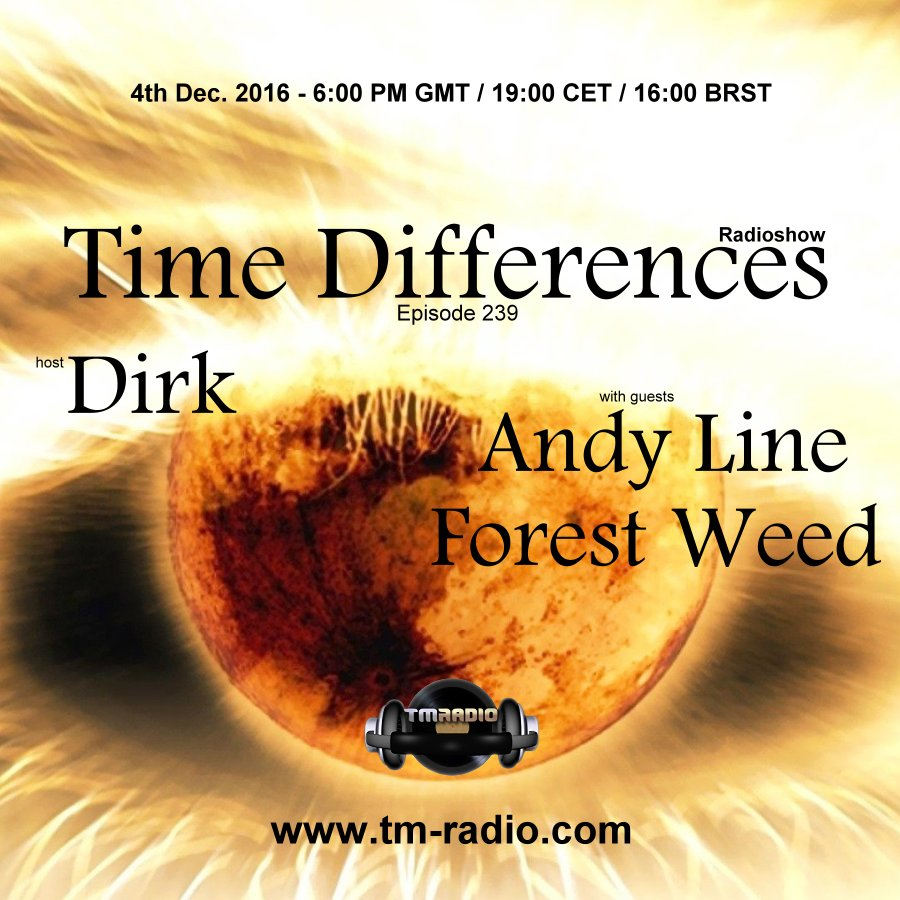 download → Dirk, Forest Weed, Andy Line - Time Differences 239 on TM Radio - 04-Dec-2016