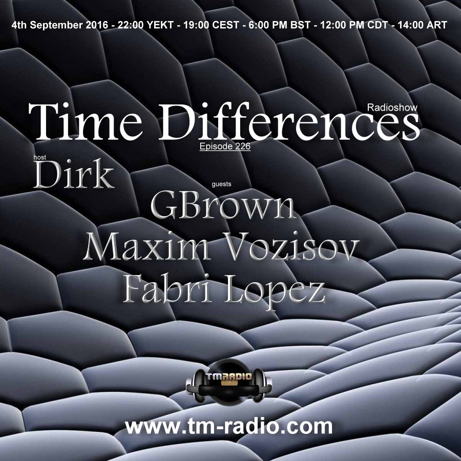 download → Dirk, GBrown, Maxim Vozisov - Time Differences 226 on TM-Radio - 04-Sep-2016