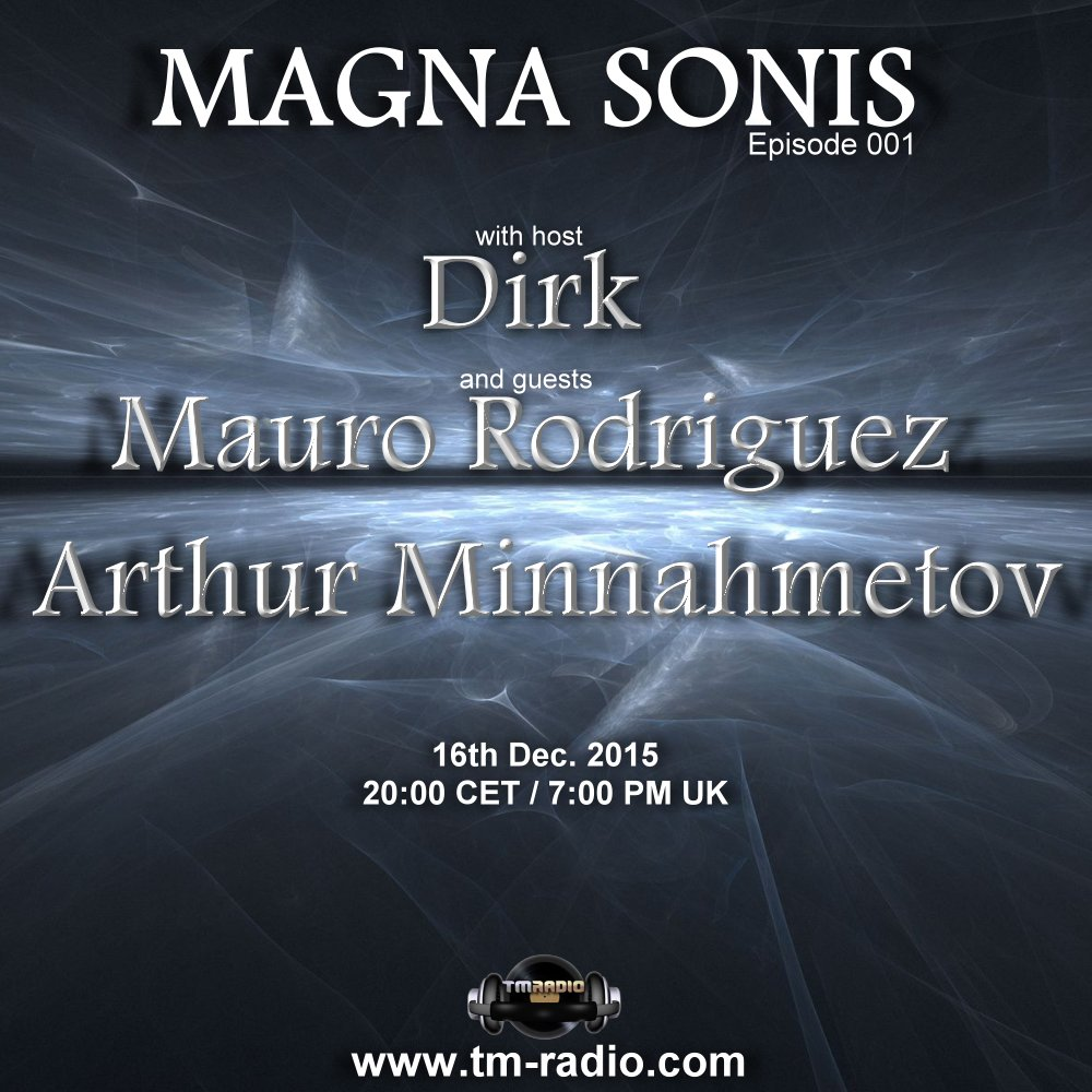 download → Dirk, Mauro Rodriguez, Arthur Minnahmetov - MAGNA SONIS 001 on TM-Radio (NEW SHOW GRAND OPENING) - 16-Dec-2015