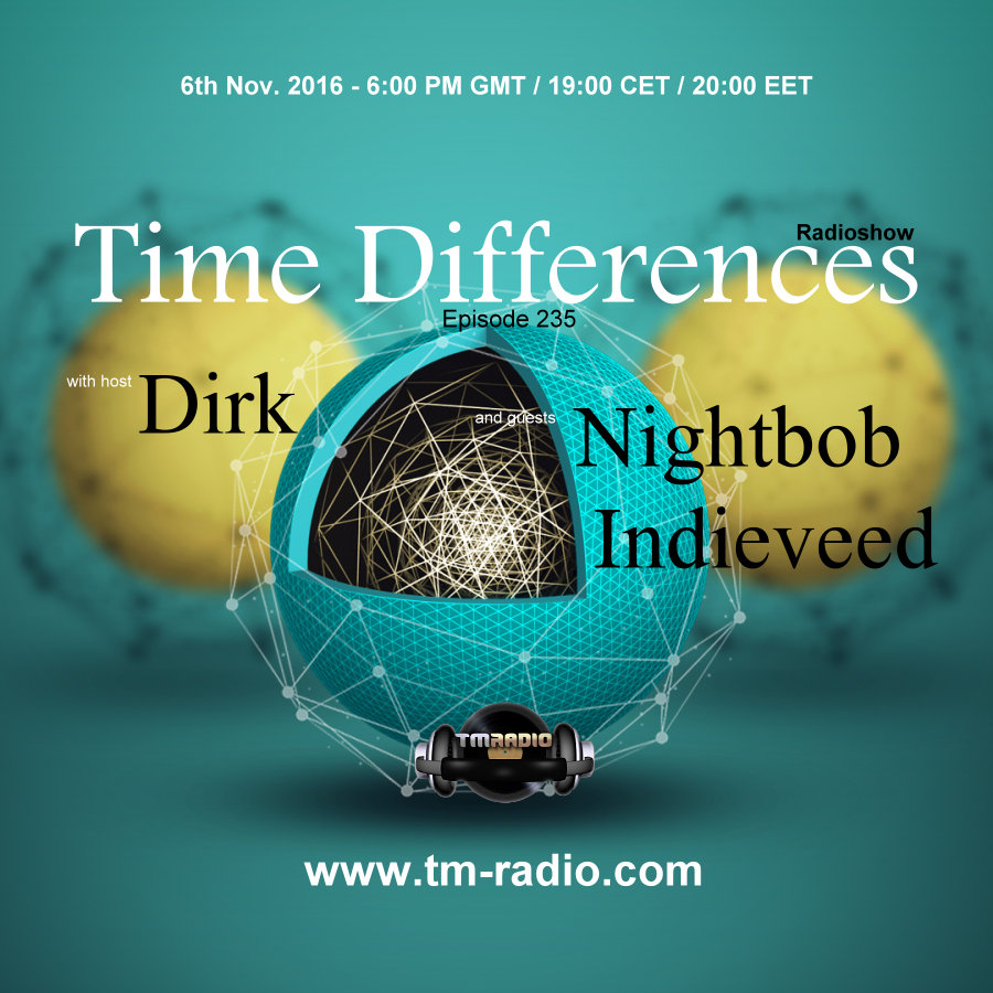 download → Dirk, Nightbob, Indieveed - Time Differences 235 on TM Radio - 06-Nov-2016