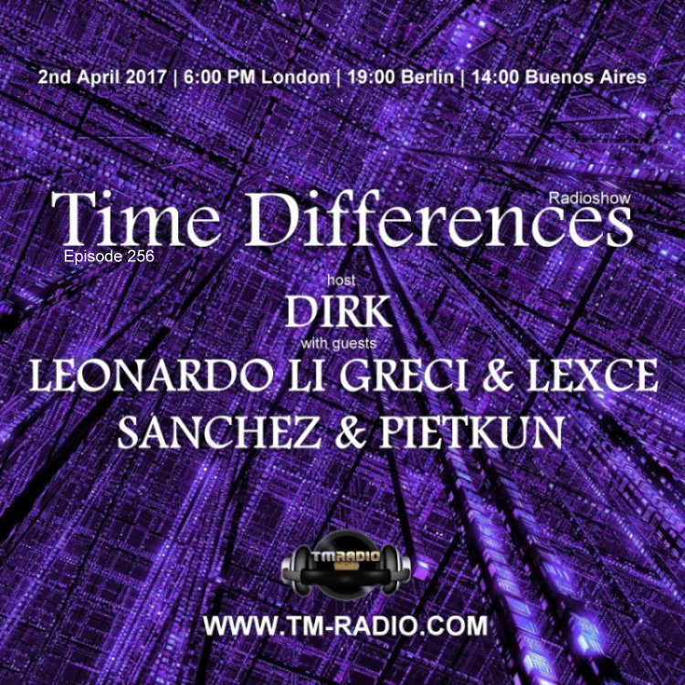 download → Dirk, Sanchez & Pietkun, Leonardo Li Greci & Lexce - Time Differences 256 on TM Radio - 02-Apr-2017