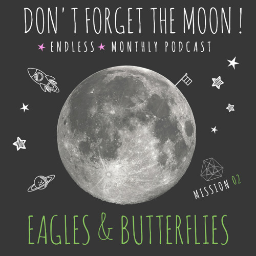 download → Eagles & Butterflies - Don't Forget The Moon! Mission 002 - 02-Aug-2016