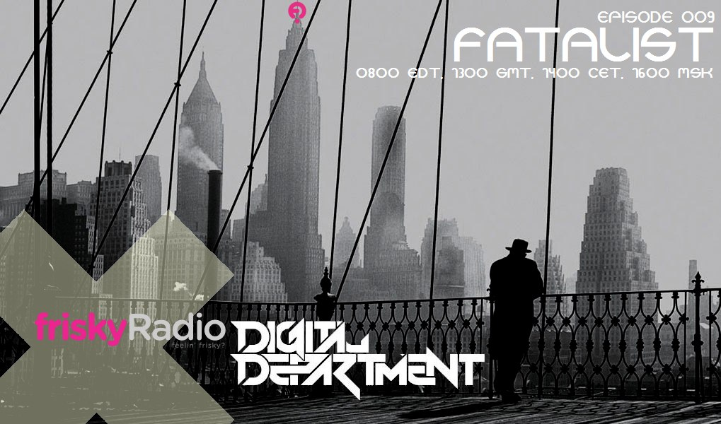 download → Digital Department - Fatalist on Frisky radio - 21-Apr-2014