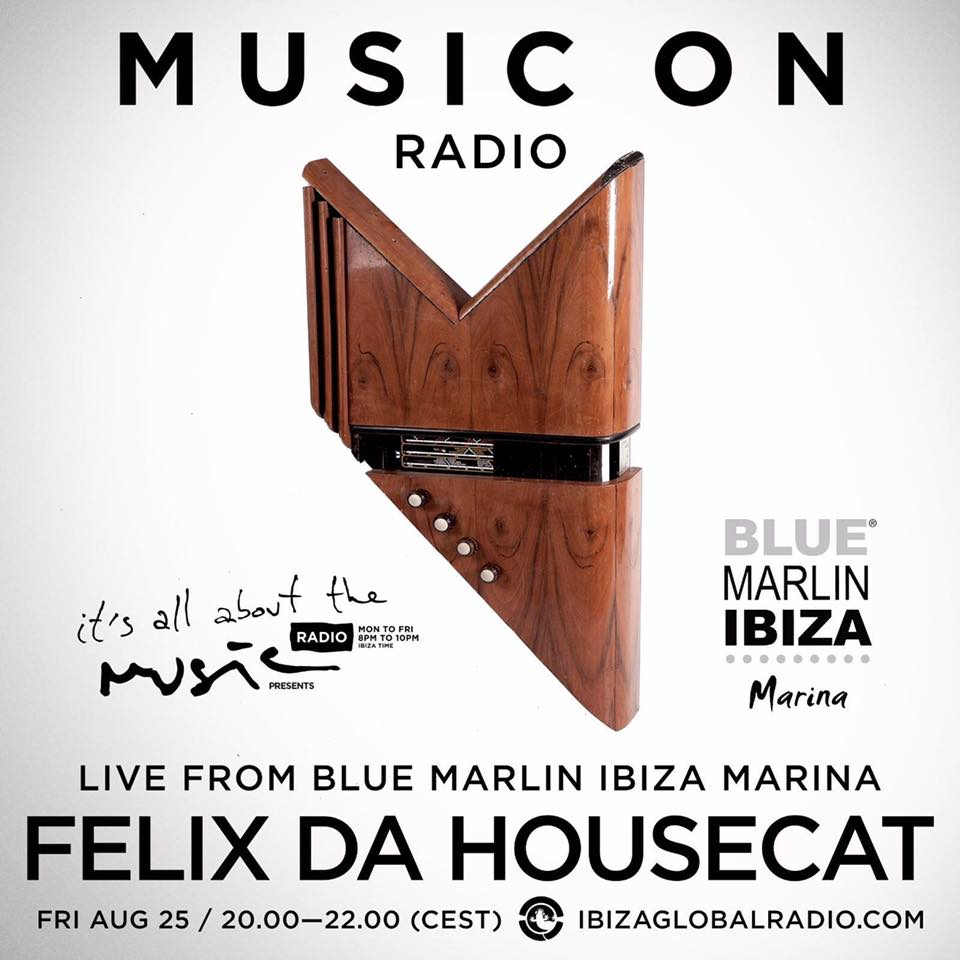 download → Felix Da Housecat - Music On, Its All about the Music on Ibiza Global Radio - 25-Aug-2017