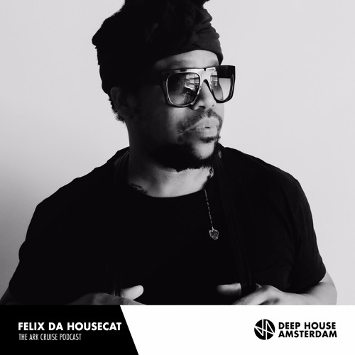 download → Felix Da Housecat - The Ark Cruise Podcast - July 2017
