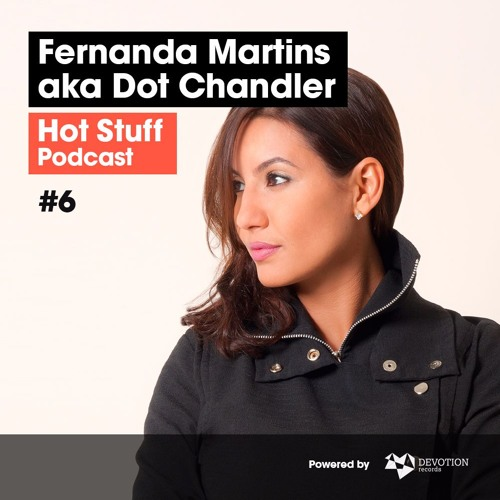 download → Fernanda Martins aka Dot Chandler - Hot Stuff 006 - 06-Nov-2017