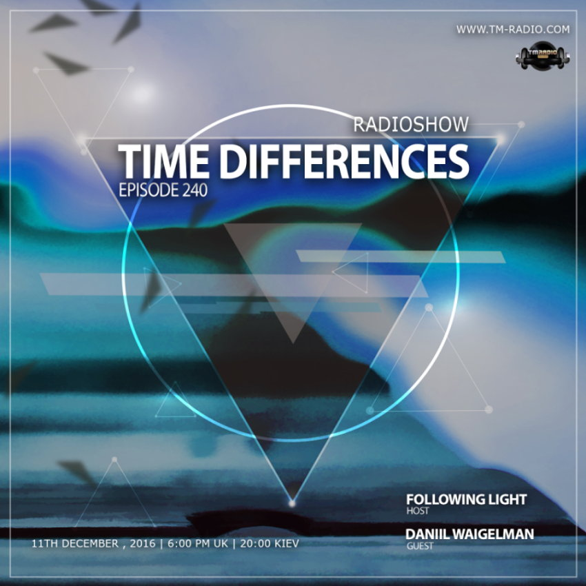 download → Following Light, Daniil Waigelman - Time Differences 240 on TM Radio - 11-Dec-2016