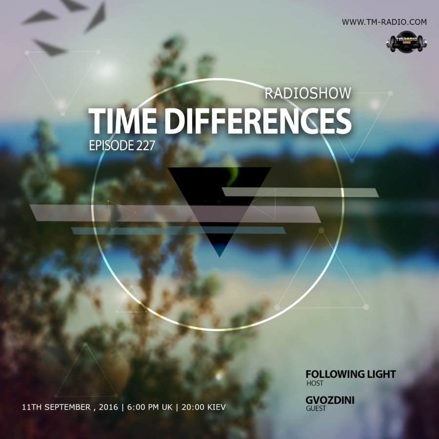 download → Following Light, Gvozdini - Time Differences 227 on TM-Radio - 11-Sep-2016