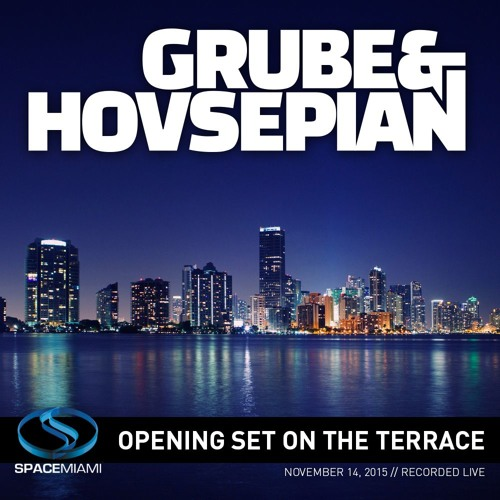download → Grube & Hovsepian - Live at Space (Terrace), Miami - 14-Nov-2015