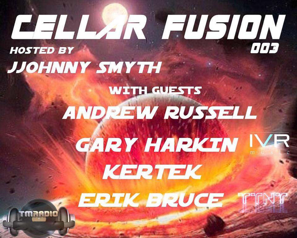 download → Andrew Russell, Gary Harkin, JJohnny Smyth, Erik Bruce, Kertek - Cellar Fusion 003 on TM Radio - 19-Mar-2014