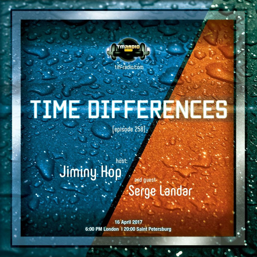 download → Jiminy Hop, Serge Landar - Time Differences 258 on TM Radio - 16-Apr-2017