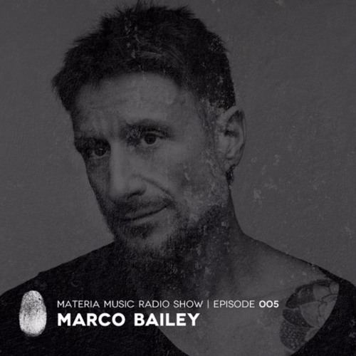 download → Marco Bailey - MATERIA Music Radio Show 005 - 05-Apr-2017
