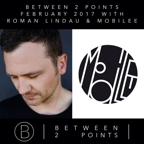 Mark Fanciulli - presents Between 2 Points with Roman Lindau and Mobilee - February 2017