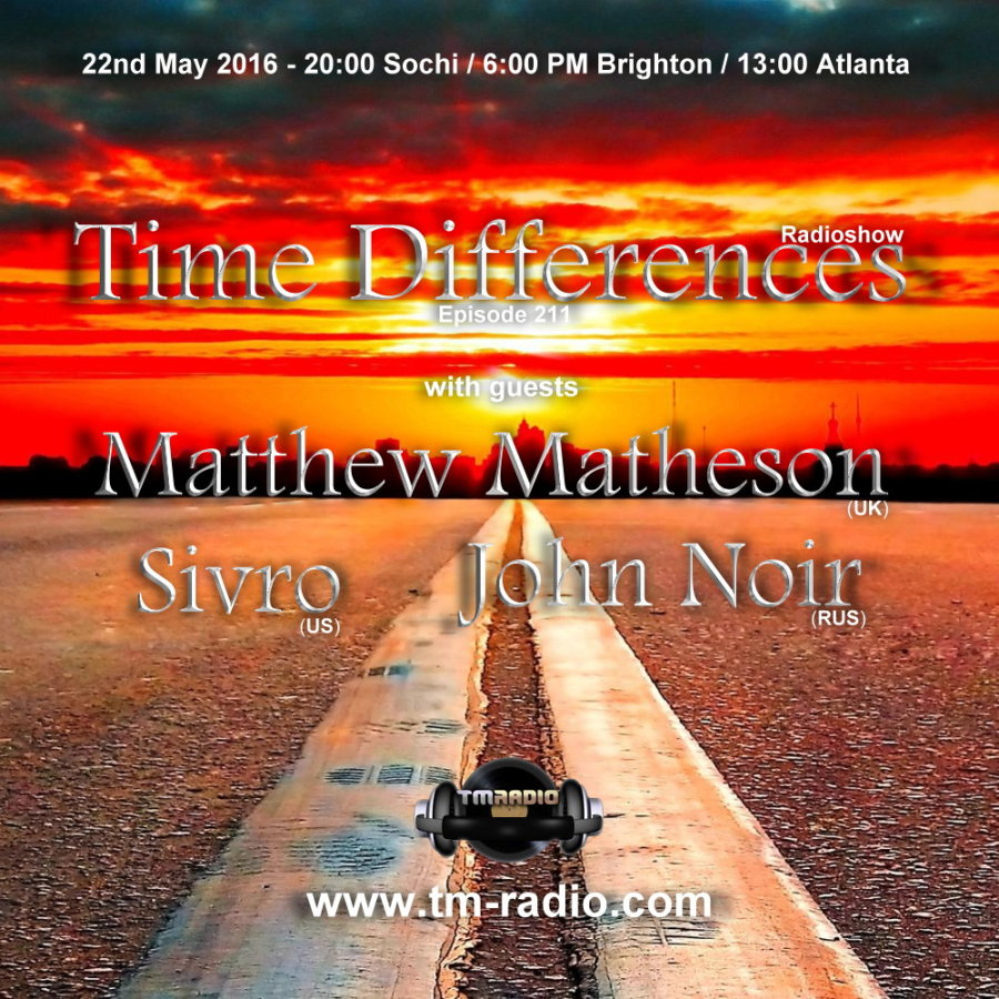 download → Matthew Matheson, John Noir, Sivro - Time Differences 211 on TM Radio - 22-May-2016