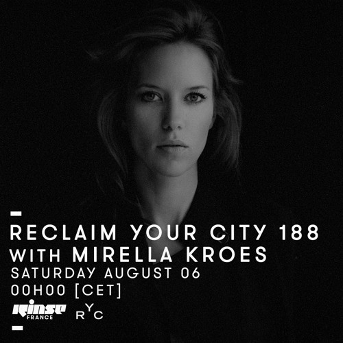 download → Mirella Kroes - Reclaim Your City 188 on RinseFM - 08-Aug-2016