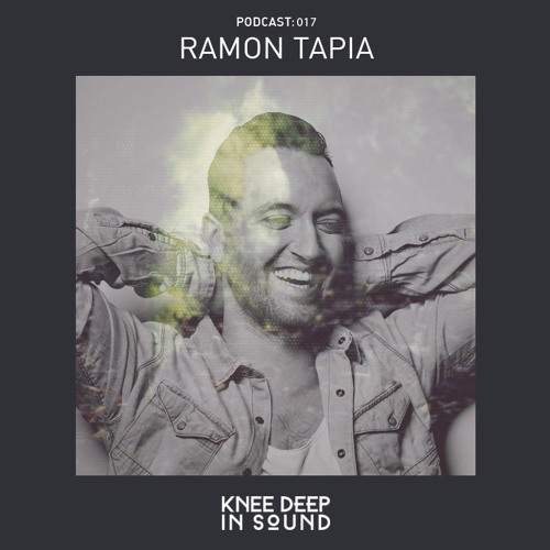 download → Ramon Tapia - Knee Deep In Sound Podcast 017 - 17-Apr-2017