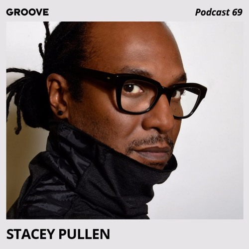 download → Stacey Pullen - Groove Podcast 69 - 09-Aug-2016