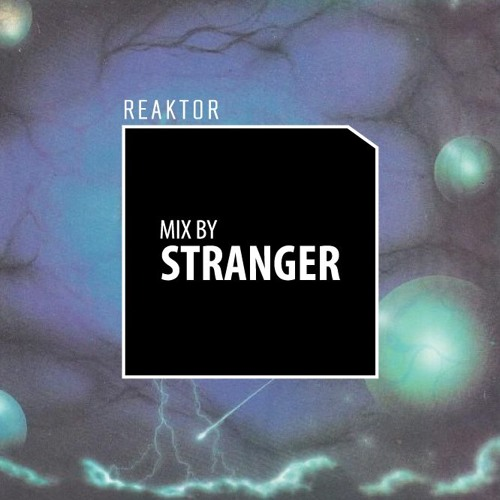download → Stranger - Reaktor mix - 07-Apr-2016