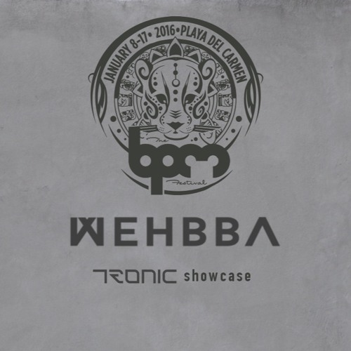download → Wehbba - Live At Tronic Showcase, Wah Wah Beach (The BPM 2016, Mexico) - 10-Jan-2016