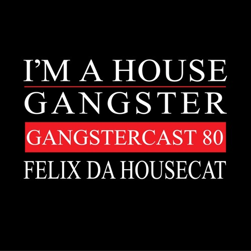download → Felix Da Housecat - Gangstercast 080 - 23-Mar-2016