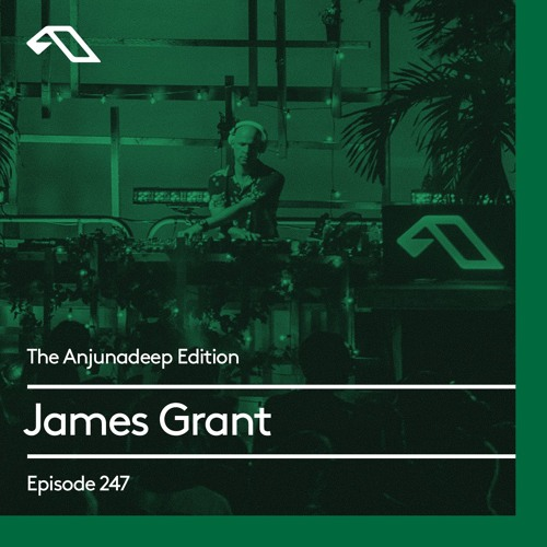download → James Grant - Anjunadeep Edition 247 - 11-Apr-2019